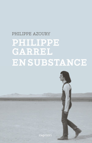 Philippe Garrel en substance
