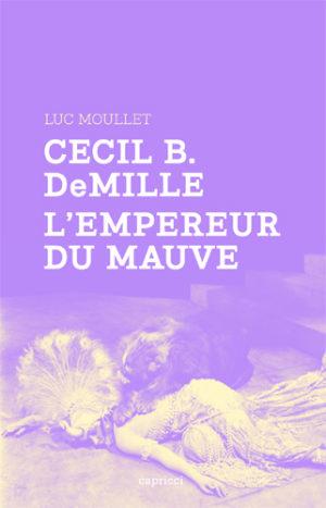 Cecil B. DeMille, l'empereur du mauve