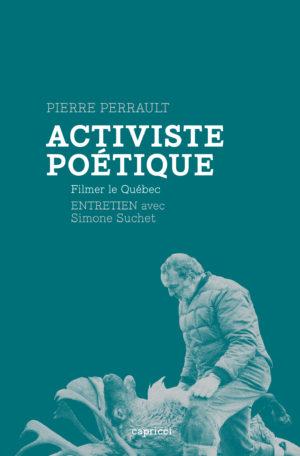 Pierre Perrault, activiste poétique