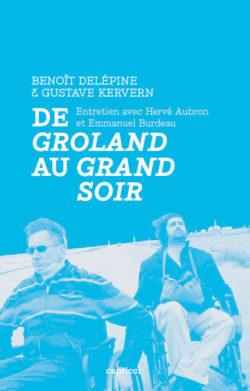 Benoît Delépine & Gustave Kervern – De Groland au Grand Soir